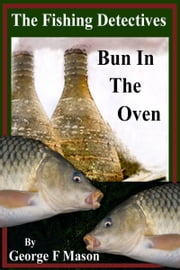 The Fishing Detectives: Bun In The Oven ebook by George F Mason