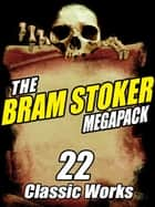 The Bram Stoker MEGAPACK ® - 22 Classic Works ebook by Bram Stoker
