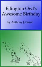 Ellington Owl's Awesome Birthday ebook by Anthony Garot