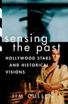 Sensing the Past - Hollywood Stars and Historical Visions ebook by Jim Cullen