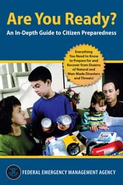 Are You Ready? - An In-Depth Guide to Citizen Preparedness ebook by Federal Emergency Management Agency, US Department of Homeland Security