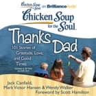 Chicken Soup for the Soul: Thanks Dad - 101 Stories of Gratitude, Love, and Good Times audiobook by Jack Canfield, Mark Victor Hansen, Wendy Walker