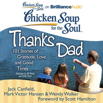 Chicken Soup for the Soul: Thanks Dad - 101 Stories of Gratitude, Love, and Good Times audiobook by Jack Canfield,Mark Victor Hansen,Wendy Walker