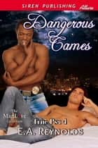 Dangerous Games ebook by E.A. Reynolds