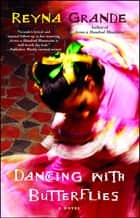 Dancing with Butterflies - A Novel ebook by Reyna Grande
