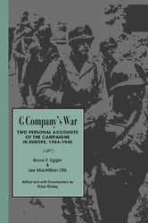 G Company's War - Two Personal Accounts of the Campaigns in Europe, 1944-1945 ebook by Bruce E. Egger,Lee McMillian Otts