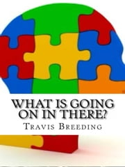 What Is Going On In There? ebook by Travis Breeding