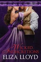 Wicked Indiscretions - Wicked Affairs, #5 ebook by Eliza Lloyd