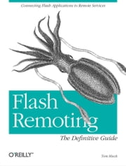 Flash Remoting: The Definitive Guide - Connecting Flash MX Applications to Remote Services ebook by Tom Muck