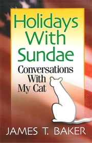 Holidays With Sundae: Conversations With My Cat ebook by Dr James T. Baker