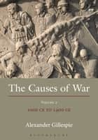 The Causes of War ebook by Alexander Gillespie