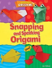 Snapping and Speaking Origami ebook by Fullman, Joe