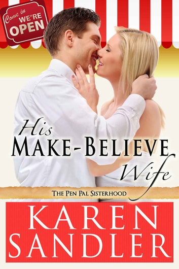 His Make-Believe Wife - The Pen Pal Sisterhood Book 2 ebook by Karen Sandler