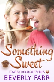 Something Sweet - Love and Chocolate Series, #3 ebook by Beverly Farr