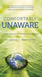 Comfortably Unaware eBook by Richard Oppenlander
