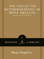 The Collected Autobiographies of Maya Angelou ebook by Maya Angelou
