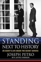 Standing Next to History ebook by Joseph Petro,Jeffrey Robinson