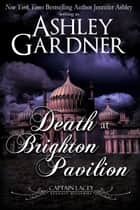 Death at Brighton Pavilion ebook by Ashley Gardner, Jennifer Ashley