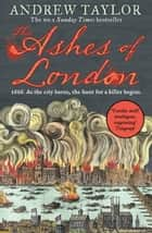 The Ashes of London (James Marwood & Cat Lovett, Book 1) ebook by Andrew Taylor