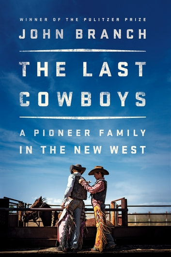 The Last Cowboys: A Pioneer Family in the New West ebook by John Branch