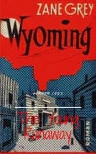 Wyoming - The Young Runaway ebook by Zane Grey