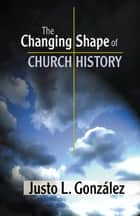 The Changing Shape of Church History ebook by Justo L. González
