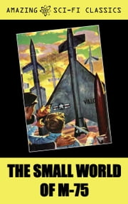 The Small World of M-75 ebook by Ed Clinton, Jr.