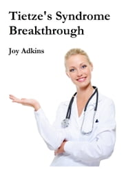 Tietze's Syndrome Breakthrough ebook by Joy Adkins