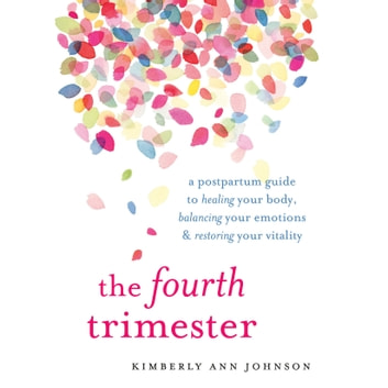 The Fourth Trimester - A Postpartum Guide to Healing Your Body, Balancing Your Emotions, and Restoring Your Vitality audiobook by Kimberly Ann Johnson
