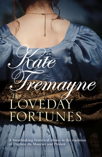 The Loveday Fortunes - Loyalties are divided in this eighteenth-century Cornish saga ebook by Kate Tremayne
