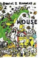 MOUSE ebook by Daniel S. Knowles