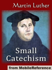 Small Catechism (Mobi Classics) ebook by Martin Luther,Robert E. Smith  (Translator)