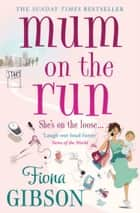 Mum On The Run eBook by Fiona Gibson