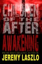 Children of the AFTER: AWAKENING ebook by Jeremy Laszlo