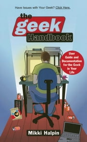 The Geek Handbook - User Guide and Documentation for the Geek in Your Life ebook by Mikki Halpin