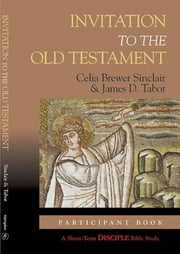 Invitation to the Old Testament: Participant Book - A Short-Term DISCIPLE Bible Study ebook by James D. Tabor,Celia Brewer Marshall