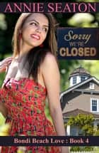 Sorry We're Closed - Bondi Beach Love, #4 ebook by Annie Seaton