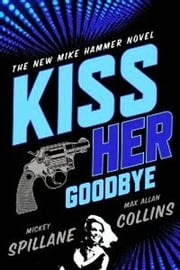 Kiss Her Goodbye - An Otto Penzler Book ebook by Mickey Spillane,Max Allan Collins