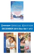 Harlequin Special Edition December 2015 Box Set 1 of 2 - A Cold Creek Christmas Story\Merry Christmas, Baby Maverick!\Christmas on the Silver Horn Ranch ebook by RaeAnne Thayne, Brenda Harlen, Stella Bagwell