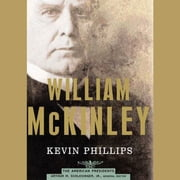 William McKinley - The American Presidents Series: The 25th President, 1897-1901 Audiolibro by Kevin Phillips