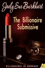 The Billionaire Submissive ebook by Joely Sue Burkhart