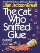 The Cat Who Sniffed Glue ebook by Lilian Jackson Braun