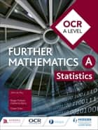 OCR A Level Further Mathematics Statistics eBook by John du Feu, Owen Toller