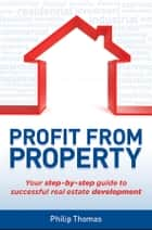 Profit from Property ebook by Philip Thomas