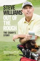 Out of the Rough - The Caddy's Story eBook by Steve Williams