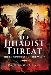 The Jihadist Threat - The Re-conquest of the west? ebook by Paul Moorcraft