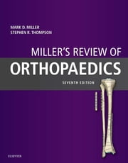 Miller's Review of Orthopaedics ebook by Mark D. Miller,Stephen R. Thompson
