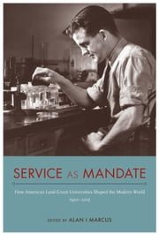 Service as Mandate - How American Land-Grant Universities Shaped the Modern World, 1920–2015 ebook by Alan I Marcus,Alan I Marcus,Amy Sue Bix,Gwen Kay,Valerie Grim,Anne B. Effland,David L. Harmon,Donald Alexander Downs,Erinn McComb,Stephanie Statz,Hamilton Cravens,Melissa Walker,Robert C. McMath,R. Douglas Hurt