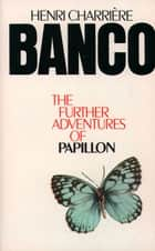 Banco: The Further Adventures of Papillon ebook by Henri Charrière