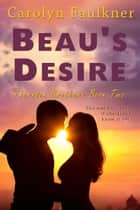 Beau's Desire ebook by Carolyn Faulkner
